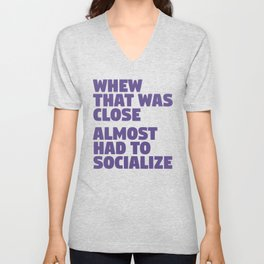 Whew That Was Close Almost Had To Socialize (Ultra Violet) Unisex V-Neck