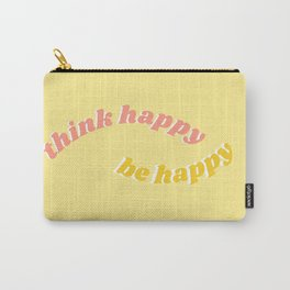 think happy be happy Carry-All Pouch