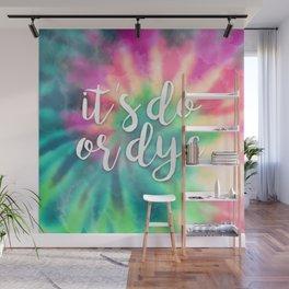 It's Do Or Dye Wall Mural