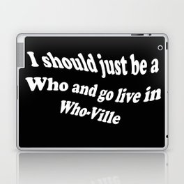 I Should Just Be A Who Black and White Laptop & iPad Skin