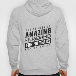 You've Been An Amazing Husband for 40 Years Keep That Shit Up - Wedding Anniversary Shirt, Funny Hoody