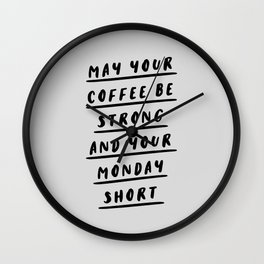 May Your Coffee Be Strong and Your Monday Short black and white typography office wall coffee quote Wall Clock