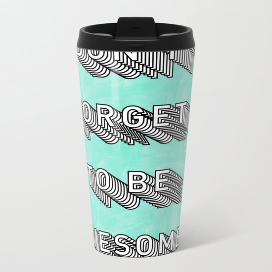 Don't Forget To Be Awesome Metal Travel Mug