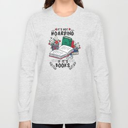 It is not hoarding if it is books reader quote Long Sleeve T-shirt