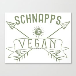 Schnapps Is Vegan Drinking Quote - Funny Alcohol Saying Gift Canvas Print