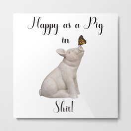 Happy as a Pig in Sh!t Funny Art Witty Decor A505 Metal Print