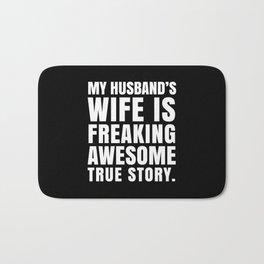 My Husband's Wife is Freaking Awesome (Black & White) Bath Mat