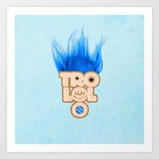 TROLOLO Art Print