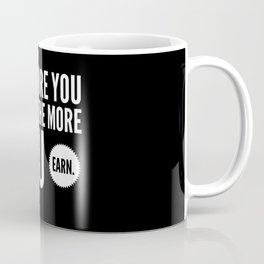 The More You Learn The More You Earn Coffee Mug