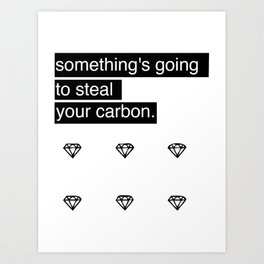 Something's going to steal your carbon. Art Print