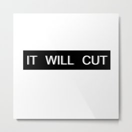 It Will Cut 2 Metal Print