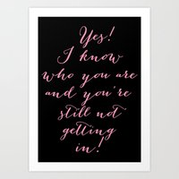 Yes! I know who you are and you're still not getting in!  Art Print