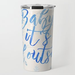 Baby, It's Cold Outside! Travel Mug