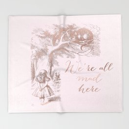Alice in the rose gold - We're all mad here Throw Blanket