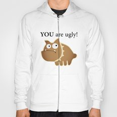 You are ugly! Hoody