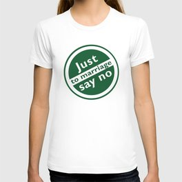 Just Say No To Marriage T-shirt