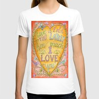 karen hallion T-shirts featuring Have I Told You Lately How Much I Love You - Karen Embry by Karen Embry