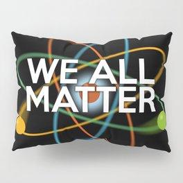 WE ALL MATTER Pillow Sham
