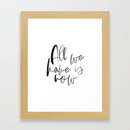 Inspirational Wall Art Print, Quote, All we have is now Printable Art, Print Wall Decor Typography P Framed Art Print