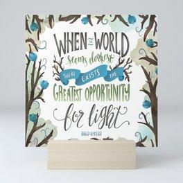 WHEN THE WORLD SEEMS DARKEST Mini Art Print