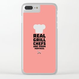 Real Grill Chefs are from Montreal T-Shirt Clear iPhone Case