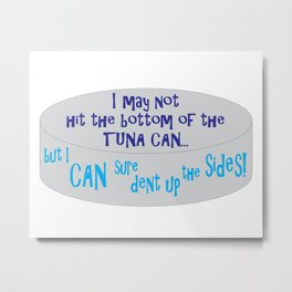 I May Not Hit the Bottom of the Tuna Can... Metal Print