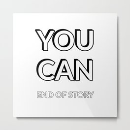 YOU CAN. End of Story Metal Print