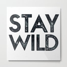 STAY WILD Vintage Black and White Metal Print