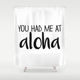 You Had Me At Aloha Shower Curtain