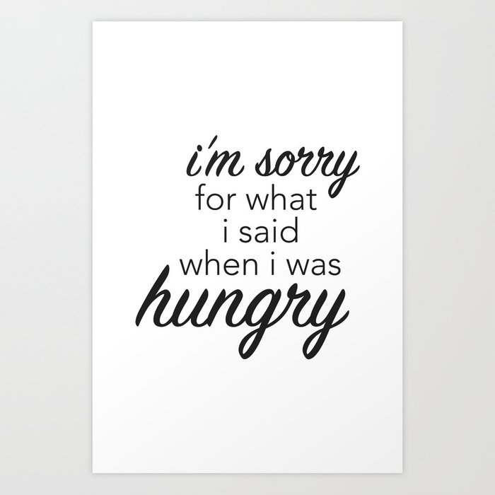 I/'m sorry for what I said when I was hungry A5 Card