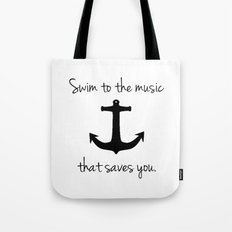 Swim To The Music That Saves You. Tote Bag