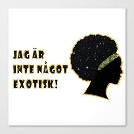Jäg är inte något exotisk! Canvas Print