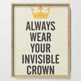 Always wear your invisible crown, motivational quote for strong women, free, wanderlust, inspiration Serving Tray
