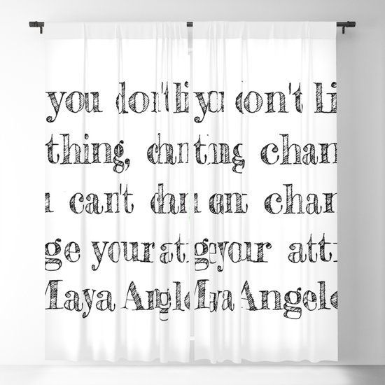 If you don't like something- Maya Angelou quote by rogueonethousan
