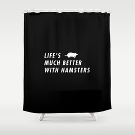 Funny Life's Much Better With Hamster Pun Quote Sayings Shower Curtain