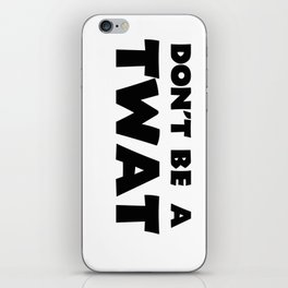 Don't Be A Twat iPhone Skin