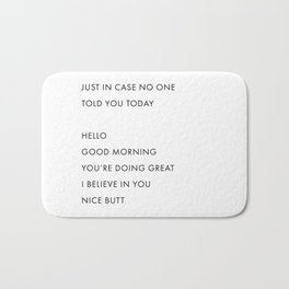 Just In Case No One Told You Today, Hello, Good Morning, You're Doing Great … Nice Butt Bath Mat