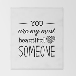 You are my most beautiful someone Throw Blanket