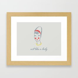 Act like a lady Framed Art Print