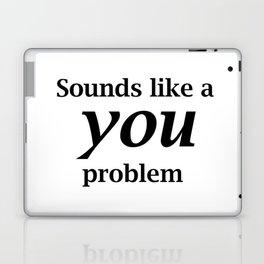 Sounds Like A You Problem - white background Laptop & iPad Skin
