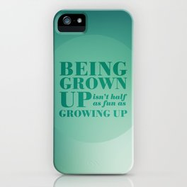 13. Being grown up isn't half as fun as growing up iPhone Case