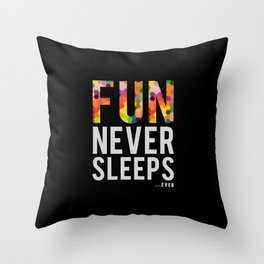 FUN NEVER SLEEPS...ever Throw Pillow
