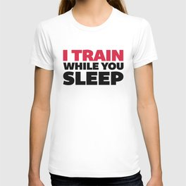 Train While You Sleep Gym Quote T-shirt