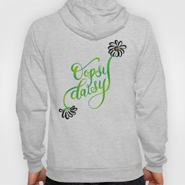 Oopsy Daisy Hand Lettered Illustration Design White Flowers Daisies Hoody