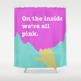 On the inside we're all pink. Shower Curtain
