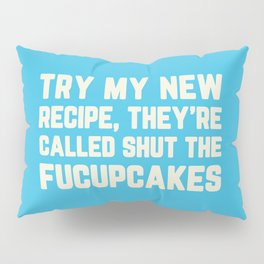 Shut The Fucupcakes Funny Quote Pillow Sham