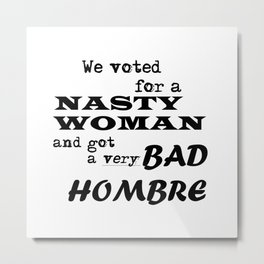 Bad Hombre Nasty Woman Metal Print