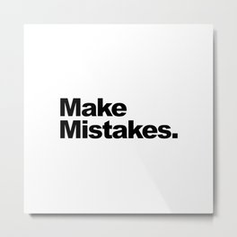 Make Mistakes Metal Print