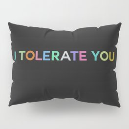 I Tolerate You Pillow Sham