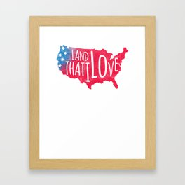 Land I Love Respect Country Loyalty Patriotism tee Framed Art Print